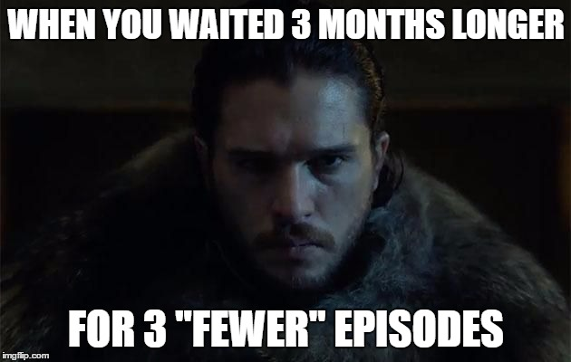 WHEN YOU WAITED 3 MONTHS LONGER FOR 3 ''FEWER'' EPISODES | image tagged in waiting for got s7 | made w/ Imgflip meme maker