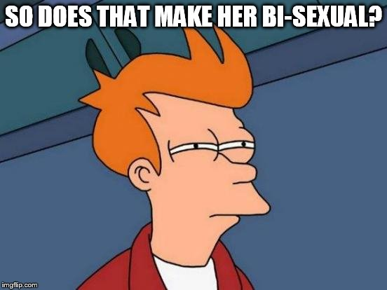 Futurama Fry Meme | SO DOES THAT MAKE HER BI-SEXUAL? | image tagged in memes,futurama fry | made w/ Imgflip meme maker