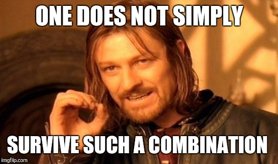 One Does Not Simply Meme | ONE DOES NOT SIMPLY SURVIVE SUCH A COMBINATION | image tagged in memes,one does not simply | made w/ Imgflip meme maker