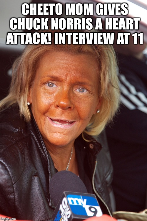 CHEETO MOM GIVES CHUCK NORRIS A HEART ATTACK! INTERVIEW AT 11 | made w/ Imgflip meme maker