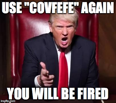 "Caught Using ""Covfefe"" 