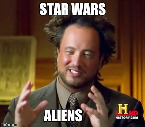 Ancient Aliens Meme | STAR WARS ALIENS | image tagged in memes,ancient aliens | made w/ Imgflip meme maker