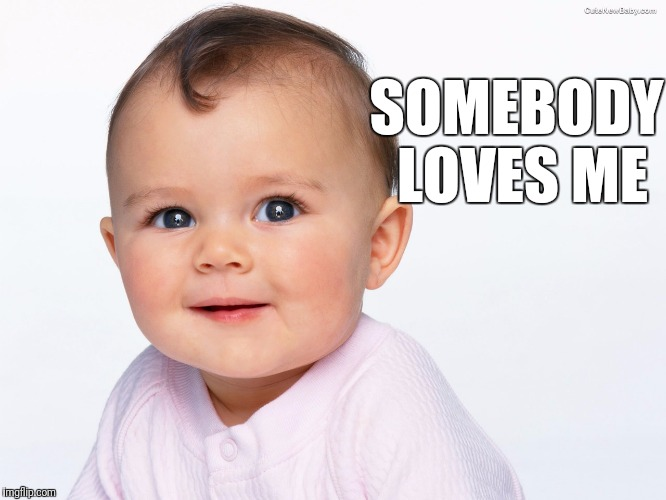 SOMEBODY LOVES ME | made w/ Imgflip meme maker