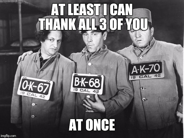 AT LEAST I CAN THANK ALL 3 OF YOU AT ONCE | made w/ Imgflip meme maker