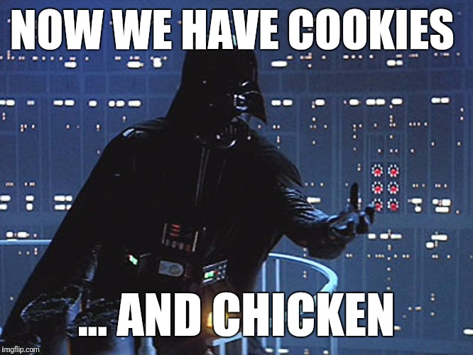 NOW WE HAVE COOKIES ... AND CHICKEN | made w/ Imgflip meme maker