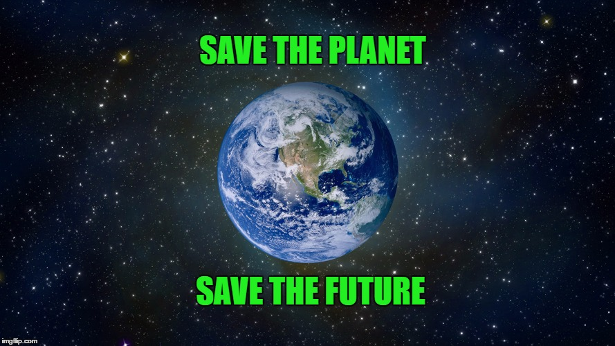 Home | SAVE THE PLANET SAVE THE FUTURE | image tagged in earth,save the earth,impeach trump,in the future,home sweet home | made w/ Imgflip meme maker