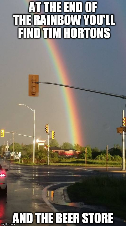End of the rainbow Timmies | AT THE END OF THE RAINBOW YOU'LL FIND TIM HORTONS AND THE BEER STORE | image tagged in rainbow,tim hortons | made w/ Imgflip meme maker