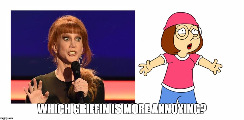 Kathy and Meg Griffin - Which Griffin is more annoying? |  WHICH GRIFFIN IS MORE ANNOYING? | image tagged in kathy and meg griffin - which griffin is more annoying,family guy,donald trump,beheading,alternative facts | made w/ Imgflip meme maker
