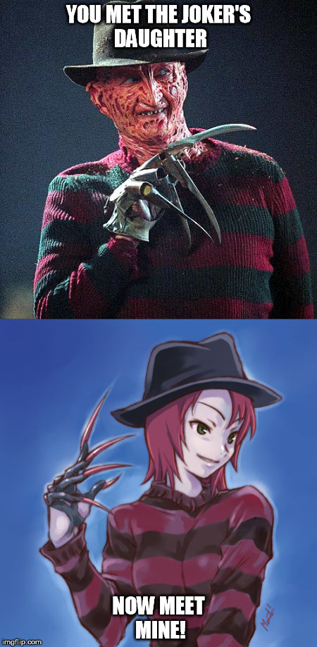I'm beginning to wonder what Michael Myers's daughter might looks like, or Jason's! | YOU MET THE JOKER'S DAUGHTER NOW MEET MINE! | image tagged in funny,meme,freddy krueger,nao yuuki,mai hime,anime | made w/ Imgflip meme maker
