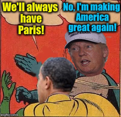 putin-obama slap |  No, I'm making America great again! We'll always have Paris! | image tagged in putin-obama slap,memes,evilmandoevil,funny,paris climate deal | made w/ Imgflip meme maker