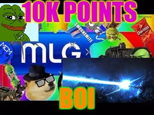 Thanks for support guys!  | 10K POINTS BOI | image tagged in mlg | made w/ Imgflip meme maker