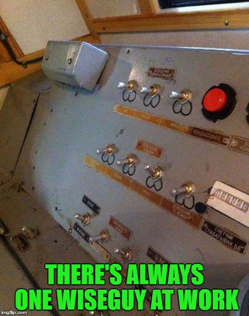 Flip those switches like you mean it!!! | THERE'S ALWAYS ONE WISEGUY AT WORK | image tagged in ball sack switches,memes,wiseguy,funny,fun at work,flip that switch gently | made w/ Imgflip meme maker