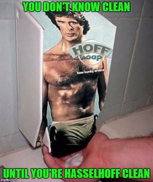 Nothing cleans like Hasselhoff cream!!! | YOU DON'T KNOW CLEAN UNTIL YOU'RE HASSELHOFF CLEAN | image tagged in hasselhoff clean,memes,david hasselhoff,funny,hand soap,goofy products | made w/ Imgflip meme maker