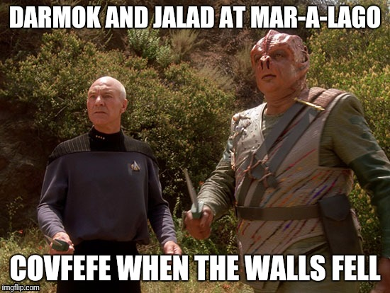 DARMOK AND JALAD AT MAR-A-LAGO COVFEFE WHEN THE WALLS FELL | image tagged in covfefe,darmok | made w/ Imgflip meme maker