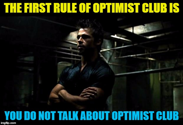 THE FIRST RULE OF OPTIMIST CLUB IS YOU DO NOT TALK ABOUT OPTIMIST CLUB | made w/ Imgflip meme maker