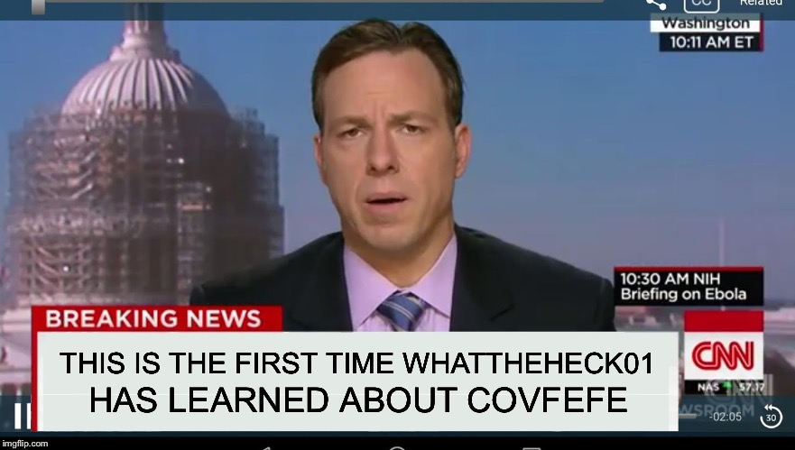 cnn breaking news template | THIS IS THE FIRST TIME WHATTHEHECK01 HAS LEARNED ABOUT COVFEFE | image tagged in cnn breaking news template | made w/ Imgflip meme maker