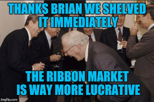 Laughing Men In Suits Meme | THANKS BRIAN WE SHELVED IT IMMEDIATELY THE RIBBON MARKET IS WAY MORE LUCRATIVE | image tagged in memes,laughing men in suits | made w/ Imgflip meme maker