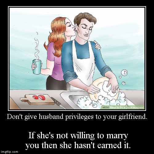 Don't give husband privileges to your girlfriend. | If she's not willing to marry you then she hasn't earned it. | image tagged in funny,demotivationals | made w/ Imgflip demotivational maker