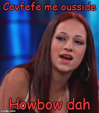 Covfefe me ousside Howbow dah | made w/ Imgflip meme maker