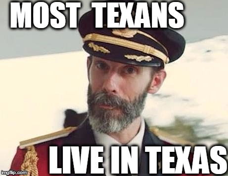 Captain Obvious | MOST  TEXANS LIVE IN TEXAS | image tagged in captain obvious | made w/ Imgflip meme maker