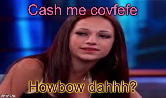 Cash me covfefe Howbow dahhh? | made w/ Imgflip meme maker