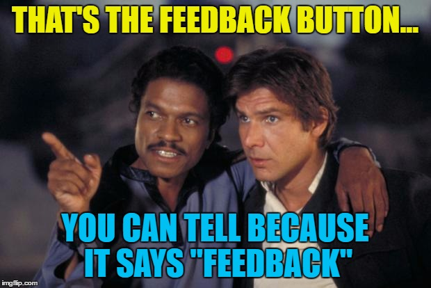 "There is a feedback button on the left hand side on a laptop screen | THAT'S THE FEEDBACK BUTTON... YOU CAN TELL BECAUSE IT SAYS ""FEEDBACK"" 