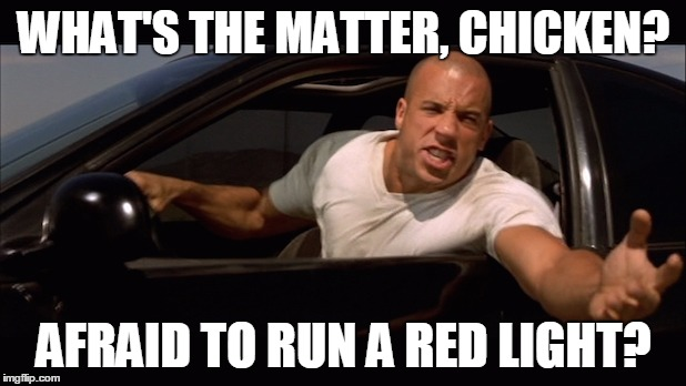 WHAT'S THE MATTER, CHICKEN? AFRAID TO RUN A RED LIGHT? | made w/ Imgflip meme maker
