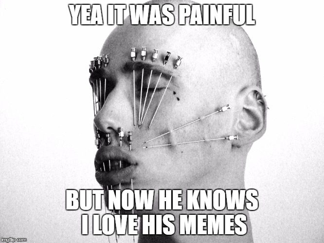 YEA IT WAS PAINFUL BUT NOW HE KNOWS I LOVE HIS MEMES | image tagged in upvote | made w/ Imgflip meme maker