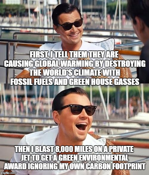 Leonardo Dicaprio Wolf Of Wall Street Meme | FIRST, I TELL THEM THEY ARE CAUSING GLOBAL WARMING BY DESTROYING THE WORLD'S CLIMATE WITH FOSSIL FUELS AND GREEN HOUSE GASSES THEN I BLAST 8 | image tagged in memes,leonardo dicaprio wolf of wall street | made w/ Imgflip meme maker