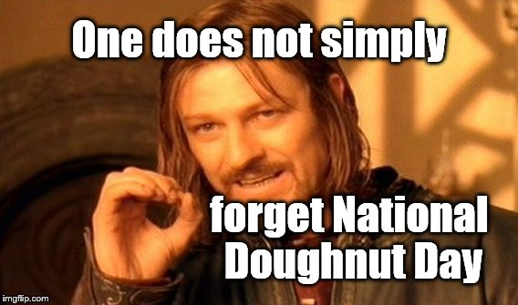 Friday, 02 June, 2017. | One does not simply forget National Doughnut Day | image tagged in one does not simply,national doughnut day,02 june 2017,doughnut day | made w/ Imgflip meme maker
