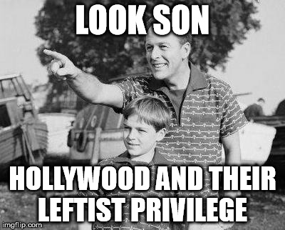 Look Son Meme | LOOK SON HOLLYWOOD AND THEIR LEFTIST PRIVILEGE | image tagged in memes,look son | made w/ Imgflip meme maker