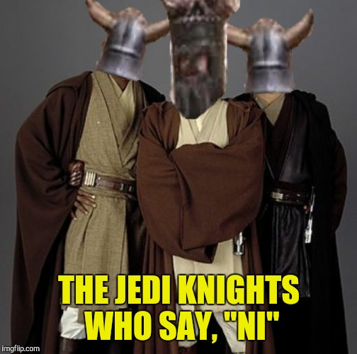 "THE JEDI KNIGHTS WHO SAY, ""NI"" 