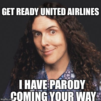 I HAVE PARODY COMING YOUR WAY GET READY UNITED AIRLINES | made w/ Imgflip meme maker