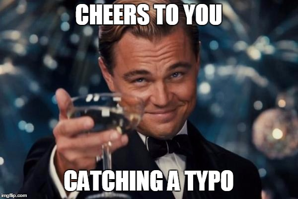 Leonardo Dicaprio Cheers Meme | CHEERS TO YOU CATCHING A TYPO | image tagged in memes,leonardo dicaprio cheers | made w/ Imgflip meme maker