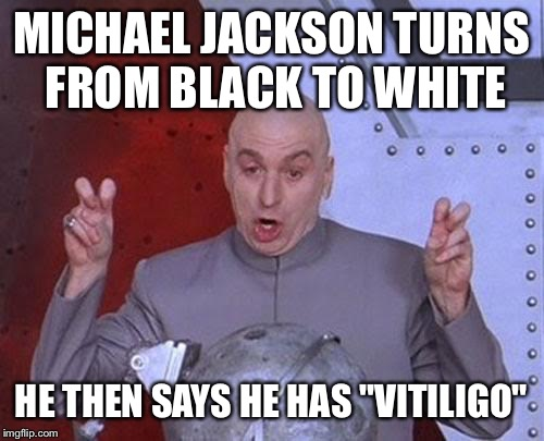 "Dr Evil Laser | MICHAEL JACKSON TURNS FROM BLACK TO WHITE HE THEN SAYS HE HAS ""VITILIGO"" 