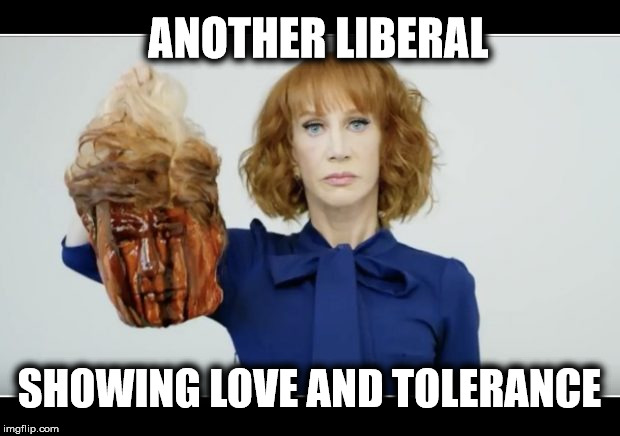 Liberals showing their true nature | ANOTHER LIBERAL SHOWING LOVE AND TOLERANCE | image tagged in kathy griffin tolerance,liberal logic,liberal hypocrisy | made w/ Imgflip meme maker