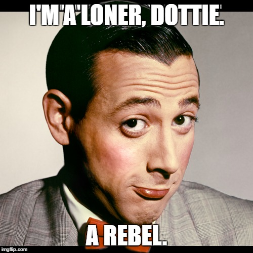 I'M A LONER, DOTTIE. A REBEL. | made w/ Imgflip meme maker