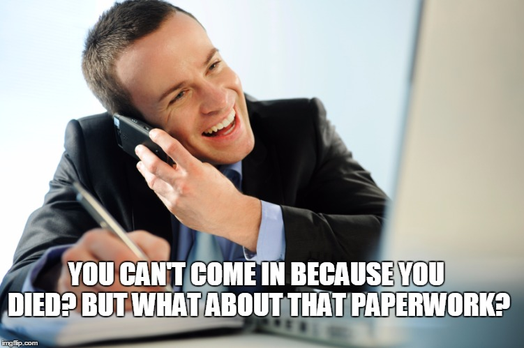 YOU CAN'T COME IN BECAUSE YOU DIED? BUT WHAT ABOUT THAT PAPERWORK? | made w/ Imgflip meme maker