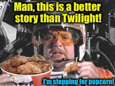 Man, this is a better story than Twilight! I'm stopping for popcorn! | made w/ Imgflip meme maker