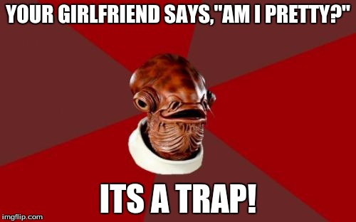 "Admiral Ackbar Relationship Expert | YOUR GIRLFRIEND SAYS,""AM I PRETTY?"" ITS A TRAP! 