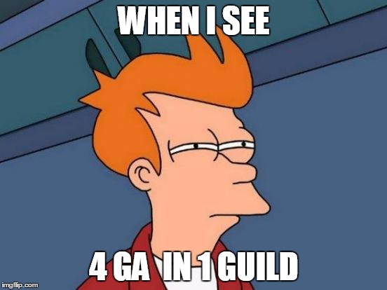 Futurama Fry Meme | WHEN I SEE 4 GA  IN 1 GUILD | image tagged in memes,futurama fry | made w/ Imgflip meme maker