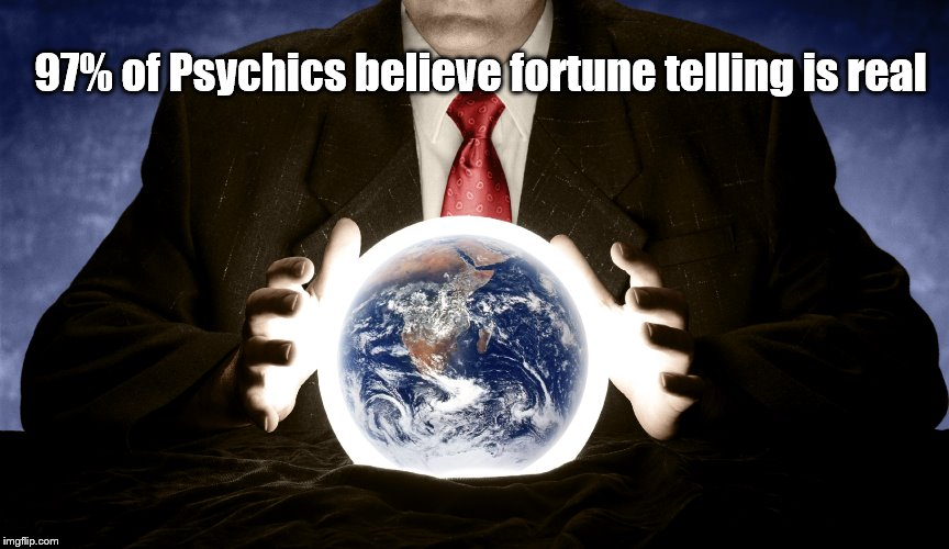 97% of Psychics believe fortune telling is real | image tagged in pyschic cagw | made w/ Imgflip meme maker