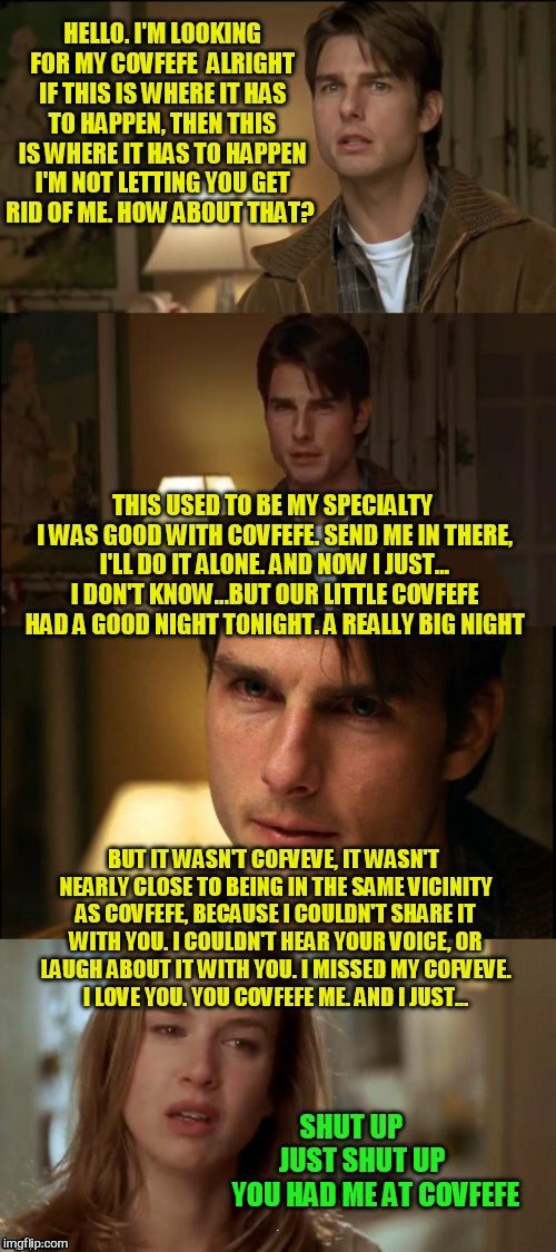 You had me at covfefe  | COVFEFE | image tagged in memes,covfefe week,covfefe,jerry maguire,jerry maguire you had me at hello,funny memes | made w/ Imgflip meme maker