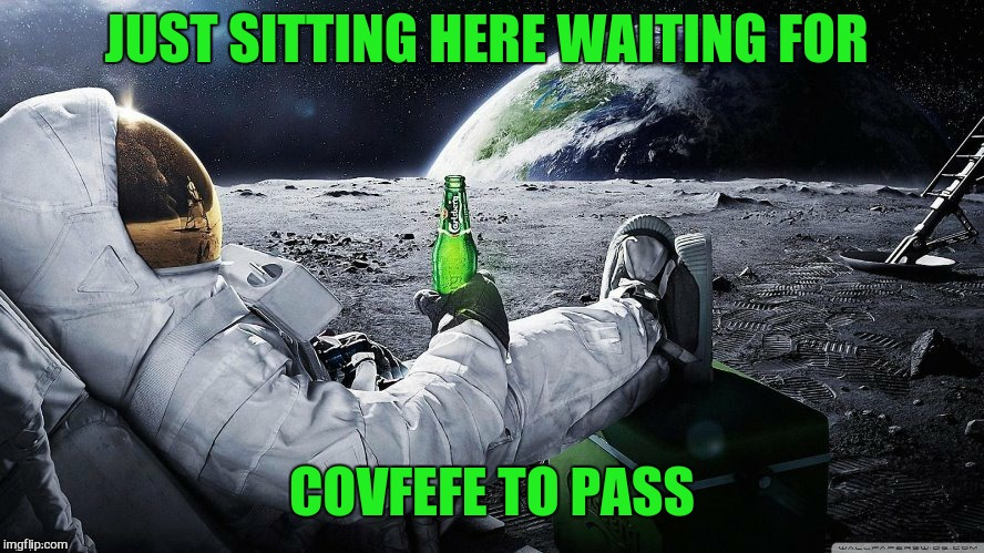 Like Sand Through The Hourglass... So Are The Days Of Our Lives | JUST SITTING HERE WAITING FOR COVFEFE TO PASS | image tagged in memes,covfefe,donald trump,days if our lives,moon,waiting | made w/ Imgflip meme maker