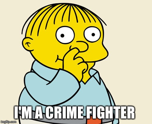 Ralphie Diggin' | I'M A CRIME FIGHTER | image tagged in ralphie diggin' | made w/ Imgflip meme maker