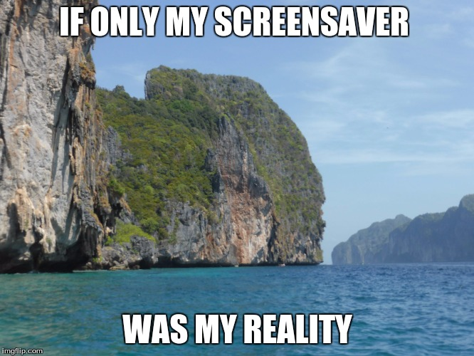 IF ONLY MY SCREENSAVER; WAS MY REALITY | image tagged in if only | made w/ Imgflip meme maker