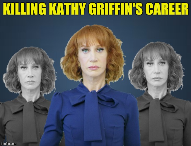 Bill O'Reilly's next bestseller | KILLING KATHY GRIFFIN'S CAREER | image tagged in kathy griffin,killing kathy griffin,bill o'reilly | made w/ Imgflip meme maker