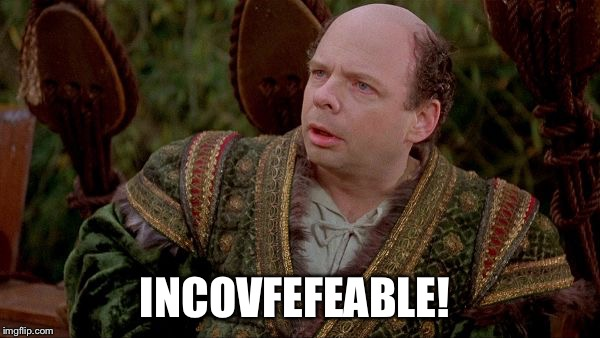 INCOVFEFEABLE! | image tagged in covfefe,donald trump,inconceivable,princess bride | made w/ Imgflip meme maker