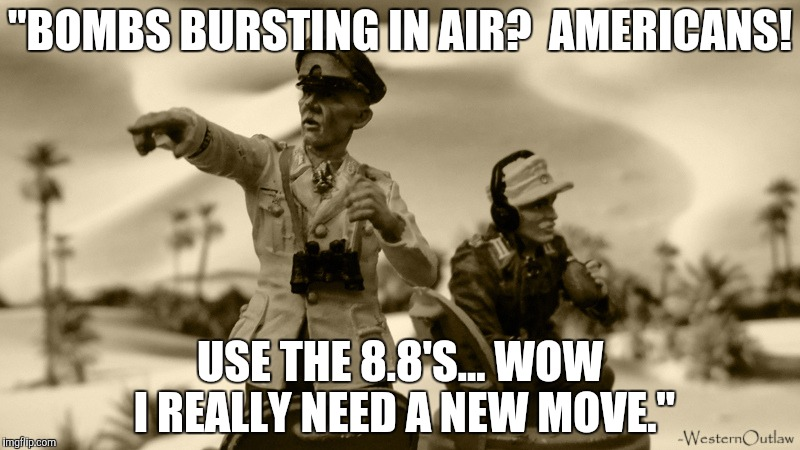 """BOMBS BURSTING IN AIR?  AMERICANS! USE THE 8.8'S... WOW I REALLY NEED A NEW MOVE."" 