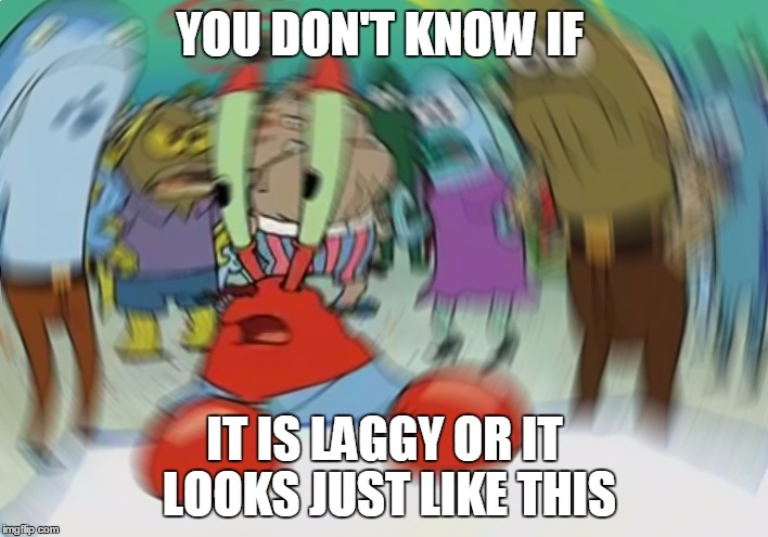 Mr Krabs Blur Meme Meme | YOU DON'T KNOW IF IT IS LAGGY OR IT LOOKS JUST LIKE THIS | image tagged in memes,mr krabs blur meme | made w/ Imgflip meme maker